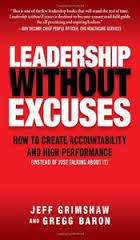 Leadership Without Excuses: How to Create Accountability and High-Performance  - Jeff Grimshaw, Gregg Baron