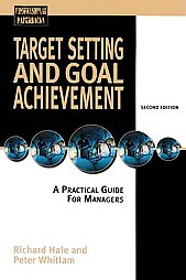Target Setting and Goal Achievment: A Practical Guide for Managers  - Richard Hale and Peter Whitlam