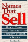 Names That Sell: How to Create Great Names for Your Company, Product or Service - Fred Barrett