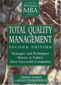 Total Quality Management and Strategies and Techniques Proven at Today's Most Successful Companies  - Stephen George, Arnold Weimerskirch