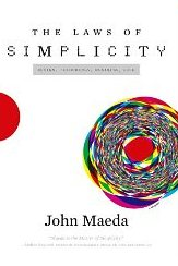 The Laws of Simplicity -Simplicity: Design, Technology, Business, Life - John Maeda