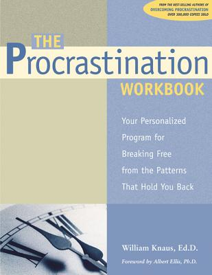 The Procrastination Workbook: Your Personalized Program for Breaking Free from the Patterns That Hold You Back  William J. Knaus EdD