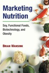 Marketing Nutrition: Soy, Functional Foods, Biotechnology, and Obesity  - Brian Wansink