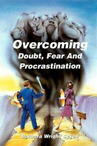 Overcoming Doubt, Fear and Procrastination: Identifying the Symptoms, Overcoming the Obstacles Barbara Wright Sykes