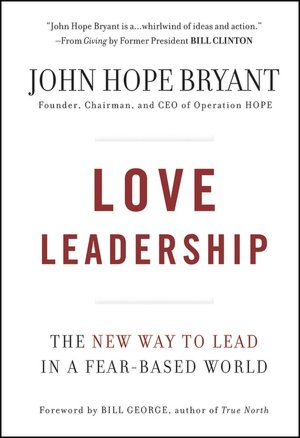 Love Leadership: The New Way to Lead in a Fear-Based World - John Hope