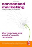 Connected Marketing: The Viral, Buzz and Word of Mouth Revolution - Justin Kirby