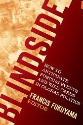 Blindside: How to Anticipate Forcing Events and Wild Cards in Global Politics American Interest  - Francis Fukuyama