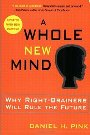 A Whole New Mind: Why Right-Brainers Will Rule the Future Daniel H. Pink
