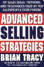 Advanced Selling Strategies: The Proven System of Sales Ideas, Methods, and Techniques Used by Top Salespeople Everywhere  Brian Tracy