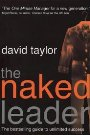The Naked Leader: The True Paths to Success are Finally Revealed David Taylor