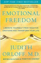 Emotional Freedom: Liberate Yourself from Negative Emotions and Transform Your Life Judith Orloff