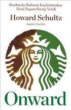 Onward, Starbucks Ruhunu Kaybetmeden Nasıl Yaşam Savaşı Verdi? Howard Schultz, Joanne Gordon