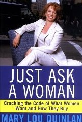 Just Ask a Woman: Cracking the Code of What Women Want and How They Buy Mary Lou Quinlan
