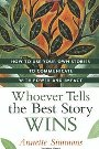 Whoever Tells the Best Story Wins: How to Use Your Own Stories to Communicate with Power and Impact Annette Simmons