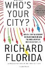Who's Your City?: How the Creative Economy Is Making Where to Live the Most Important Decision of Your Life Richard Florida