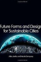 Future Forms and Design for Sustainable Cities Mike Jenks & Nicola Dempsey
