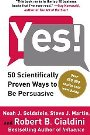 Yes!: 50 Scientifically Proven Ways to Be Persuasive Noah J. Goldstein, Steve J. Martin, Robert B. Cialdini