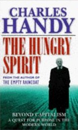 The Hungry Spirit: Beyond Capitalism - A Quest for Purpose in the Modern World Charles Handy