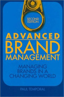 Advanced Brand Management: Managing Brands in a Changing World Paul Temporal