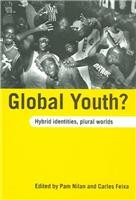 Global Youth?: Hybrid Identities, Plural Worlds Pam Nilan, Carles Feixa