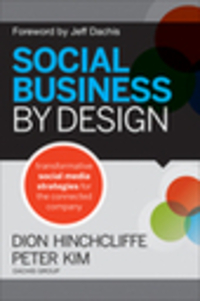 Social Business By Design: Transformative Social Media Strategies for the Connected Company Dion Hinchcliffe and Peter Kim