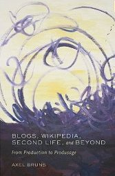 Blogs, Wikipedia, Second Life, and Beyond (Digital Formations) Axel Bruns