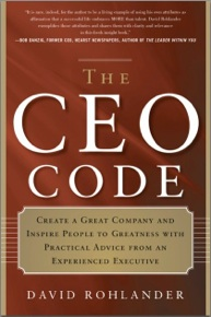 The CEO Code: Create a Great Company and Inspire People to Greatness with Practical Advice from an Experienced CEO David Rohlander