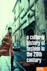 A Cultural History of Fashion in the Twentieth Century: From the Catwalk to the Sidewalk Bonnie English