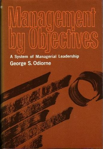 Management by Objectives: a System of Managerial Leadership G S Odiorne