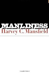Manliness  Dr. Harvey C. Mansfield
