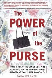 The Power of the Purse: How Smart Businesses Are Adapting to the World's Most Important Consumers-Women Fara Warner