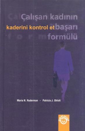 Kaderini Kontrol Et: Çalışan Kadının Başarı Formülü Maria N. Ruderman , Patricia J. Ohlott