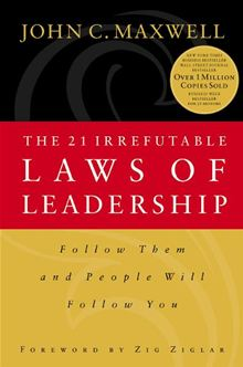 The 21 Irrefutable Laws of Leadership: Follow Them and People Will Follow You John C. Maxwell