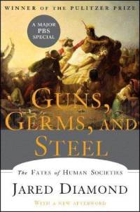 Guns, Germs, and Steel: The Fates of Human Societies  Jared Diamond