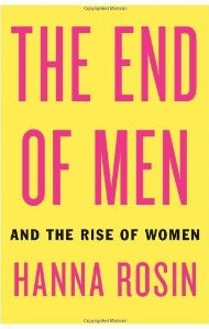 The End of Men: And the Rise of Women Hanna Rosin