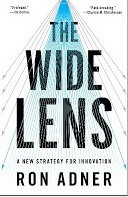 The Wide Lens: A New Strategy for Innovation Ron Adner