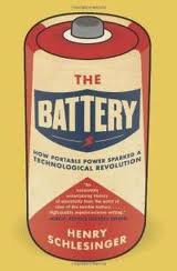 The Battery: How Portable Power Sparked a Technological Revolution Henry Schlesinger
