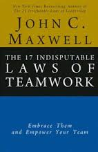 The 17 Indisputable Laws of Teamwork: Embrace Them and Empower Your Team John C. Maxwell