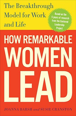 How Remarkable Women Lead: The Breakthrough Model for Work and Life Joanna Barsh, Geoffrey Lewis, Susie Cranston