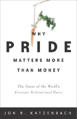 Why Pride Matters More Than Money Jon R. Katzenbach