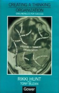 Creating a Thinking Organization: Groundrules for Success  Rikki Hunt, Tony Buzan