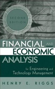 Financial and Economic Analysis for Engineering and Technology Management (Wiley Series in Engineering and Technology Management)  Henry E. Riggs