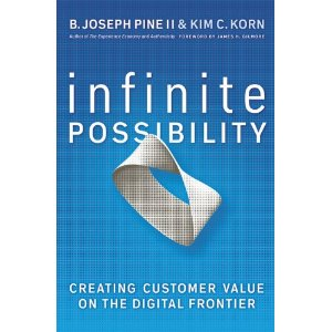 Infinite Possibility: Creating Customer Value on the Digital Frontier  B. Joseph Pine, Kim C. Korn, James H. Gillmore