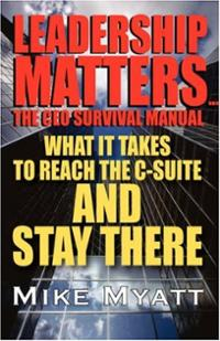 Leadership Matters... The Ceo Survival Manual Mike Myatt