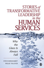 Stories of Transformative Leadership in the Human Services: Why the Glass Is Always Full Steve Burghardt and Willie Tolliver