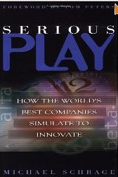 Serious Play: How the World's Best Companies Simulate to Innovate Michael Schrage
