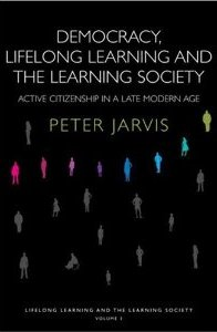 Towards a Comprehensive Theory of Human Learning: Lifelong Learning and the Learning Society   Peter Jarvis