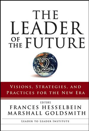 The Leader of the Future 2: Visions, Strategies, and Practices for the New Era Frances Hesselbein, Marshall Goldsmith