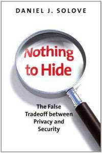 Nothing to Hide: The False Tradeoff between Privacy and Security Daniel J. Solove