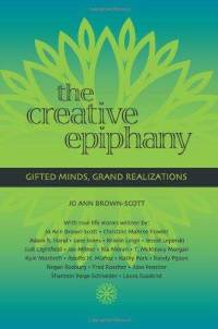 The Creative Epiphany: Gifted Minds, Grand Realizations Jo Ann Brown-Scott